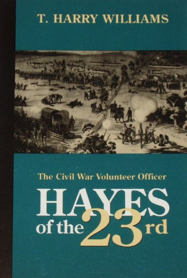Hayes of the 23rd, The Civil War Volunteer Officer, by T. Harry Williams